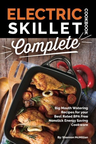 Electric Skillet Cookbook Complete: Big Mouth Watering Recipes for your  Best Rated BPA Free  Nonstick Energy Saving Cookware by Shannon McMillian