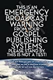 This Is an Emergency Broadcast Warning from Your Gospel Publishing Systems Please Stand by. This Is Not a Test!, Sheryl Marie Lmt McDonald, 149080854X