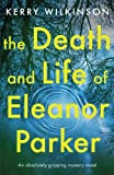 The Death and Life of Eleanor Parker: An absolutely gripping mystery novel by  Kerry Wilkinson in stock, buy online here