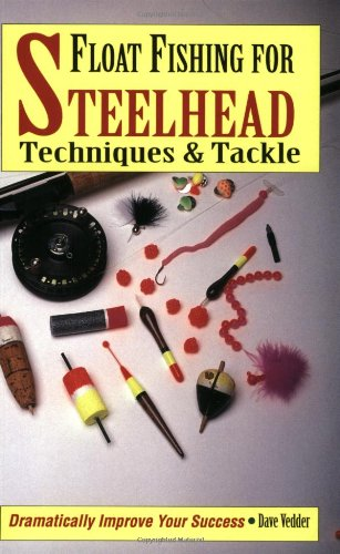 Float Fishing for Steelhead: Techniques & Tackle