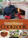 The Sporting Chef's Better Venison Cookbook, Scott Leysath, 1440234574