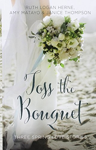 Toss the Bouquet (Thorndike Christian Fiction) by Ruth Logan Herne (2016-07-08) ()