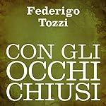 Con gli occhi chiusi [With Eyes Closed]   Federigo Tozzi