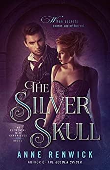 The Silver Skull (The Elemental Web Chronicles Book 2) by [Renwick, Anne]