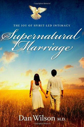Supernatural Marriage: The Joy of Spirit-led Intimacy