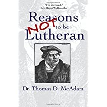 Reasons Not to Be Lutheran: A Complete, Exhaustive and Certain Guide
