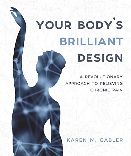 Your Body's Brilliant Design: A Revolutionary Approach to Relieving Chronic Pain cover