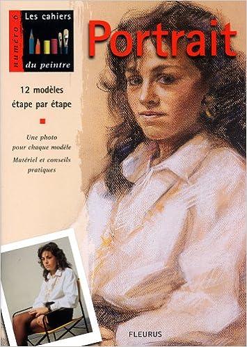 Read Le Portrait : 12 Modèles étapes par étapes, une photo pour chaque modèles, matériel et conseils pratiques epub, pdf