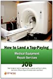 How to Land a Top-Paying Medical Equipment Repair Services Job, Brad Andrews, 1742446051