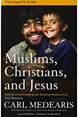 Muslims, Christians, and Jesus Participant's Guide with DVD: Gaining Understanding and Building Relationships by Carl Medearis (2011-09-10) Paperback