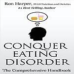 Conquer Eating Disorder: The Comprehensive Handbook | Ron Harper