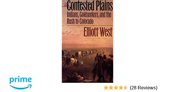The Contested Plains Indians Goldseekers And The Rush To Colorado