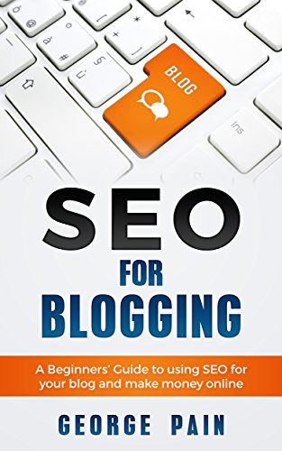 SEO for Blogging: SEO Tips and Tricks to make Money Online and achieve financial freedom with a blog (Make Money Blogging for Profit through SEO Book 1)