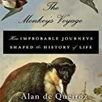 The Monkey's Voyage: How Improbable Journeys Shaped the History of Life | Alan de Queiroz