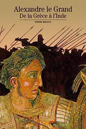 Alexandre le Grand: De la Grèce à l'Inde (Découvertes Gallimard - Histoire) (French Edition) by Pierre Briant