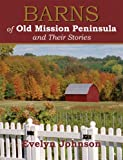 Barns of Old Mission Peninsula and Their Stories, Evelyn Johnson, 0979083419