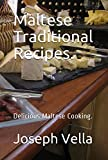 Maltese Traditional Recipes.: Delicious Maltese Cooking.