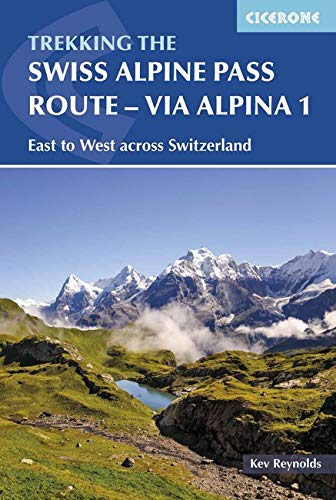 - The Swiss Alpine Pass Route - Via Alpina 1: Trekking East to West across Switzerland