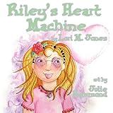 Riley's Heart MacHine, Lori M. Jones, 161633312X