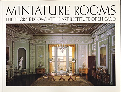Miniature Rooms: The Thorne Rooms at the Art Institute of ()