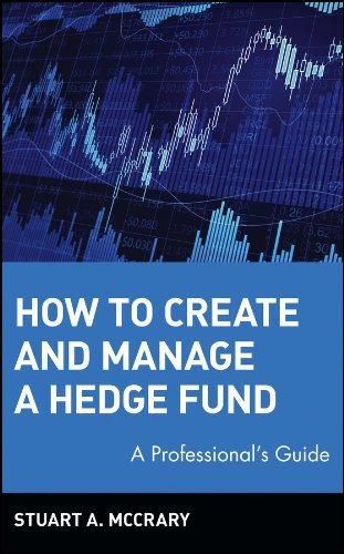 By Stuart A. McCrary - How to Create and Manage a Hedge Fund: A Professional's Guide (Wiley Finance) (First Printing) (8.3.2002) pdf epub