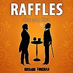 Raffles: Caught Out: Raffles, Book 4 | Richard Foreman