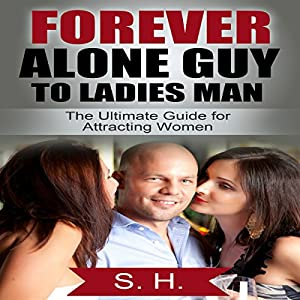 Forever Alone Guy to Ladies Man Audiobook