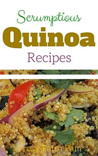 Scrumptious quinoa recipes by Prosy Patra Pam