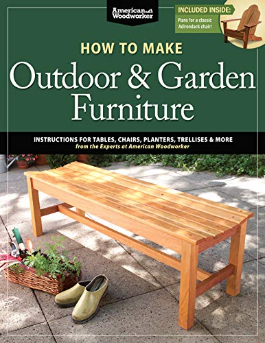 How to Make Outdoor & Garden Furniture: Instructions for Tables, Chairs, Planters, Trellises & More from the Experts at American Woodworker (Fox Chapel Publishing) 22 Decorative Step-by-Step Projects (Furniture Design Uk Outdoor)
