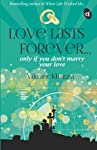 Love Lasts Forever... : Only if You dont Marry Your Love (English) price comparison at Flipkart, Amazon, Crossword, Uread, Bookadda, Landmark, Homeshop18