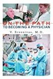 On the Path to Becoming A Physician, Venkatachala Sreenivas, 0595404170