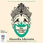 Von Gobstopper's Arcade: Strangest Adventures, Book 3 | Alexandra Adornetto