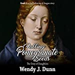 Falling Pomegranate Seeds: The Duty of Daughters: Katherine of Aragon Story, Book 1 | Wendy J. Dunn
