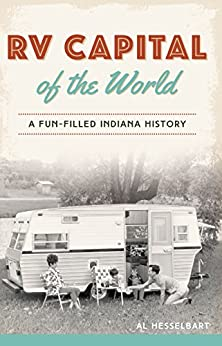RV Capital of the World: A Fun-filled Indiana History by [Hesselbart, Al]