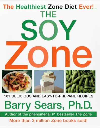 The Soy Zone: 101 Delicious and Easy-to-Prepare Recipes PDF