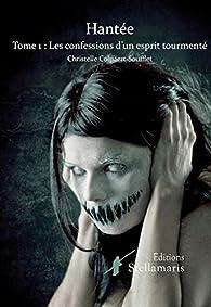 Hantée, tome 1 : Les confessions d'un esprit tourmenté par Christelle Colpaert Soufflet