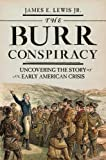 img - for The Burr Conspiracy: Uncovering the Story of an Early American Crisis book / textbook / text book