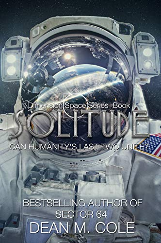 Solitude: A Post-Apocalyptic Thriller (Dimension Space Book One) by [Cole, Dean M.]