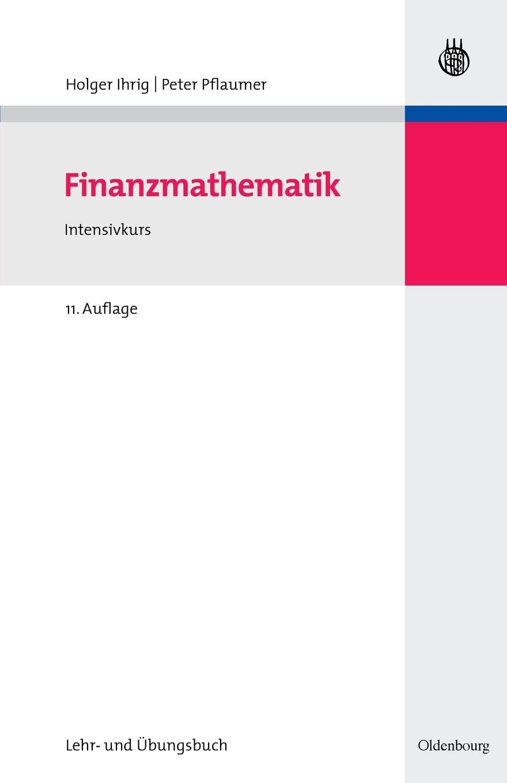 Finanzmathematik: Intensivkurs - Lehr- und Übungsbuch