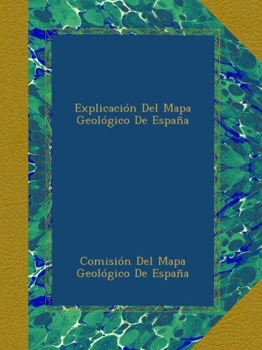 Explicación Del Mapa Geológico De España: Amazon.es: Comisión Del Mapa Geológico De España, .: Libros
