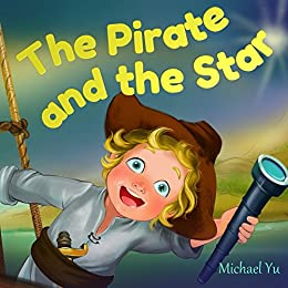 Books for Kids: The Pirate and the Star (Children's Book, Picture Books, Preschool Books, Baby Books, Kids Books, Ages 3-5) by [Yu, Michael]