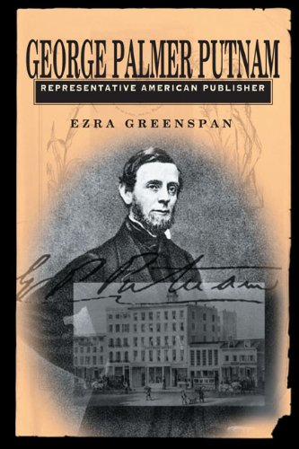 George Palmer Putnam: Representative American Publisher (Penn State Series in the History of the Book) by Penn State University Press