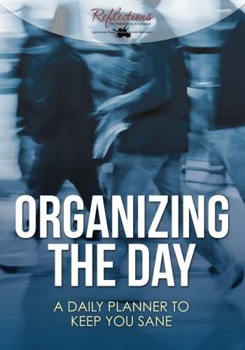 Download Organizing the Day: A Daily Planner to Keep You Sane PDF