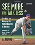 See More and Talk Less: Teaching and Applying the Mental Aspects of Baseball, Al Figone, 1467936944