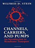 Channels, Carriers and Pumps : An Introduction to Membrane Transport, Stein, Wilfred D., 0126650454