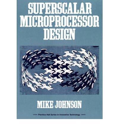 [(Superscalar Microprocessors Design )] [Author: Mike Johnson] [Jan-1991]