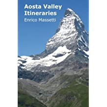 Aosta Valley Itineraries (Weeklong Itineraries in Italy) (Volume 25)
