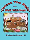 Choose the Right and Walk with Noah, Richard A. Rousay II, 0615197736