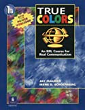 True Colors, Level 1 : An EFL Course for Real Communication, Maurer, Jay and Schoenberg, Irene E., 0131899333