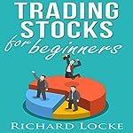 Trading Stocks for Beginners: How to Start Trading Stocks | Richard Locke